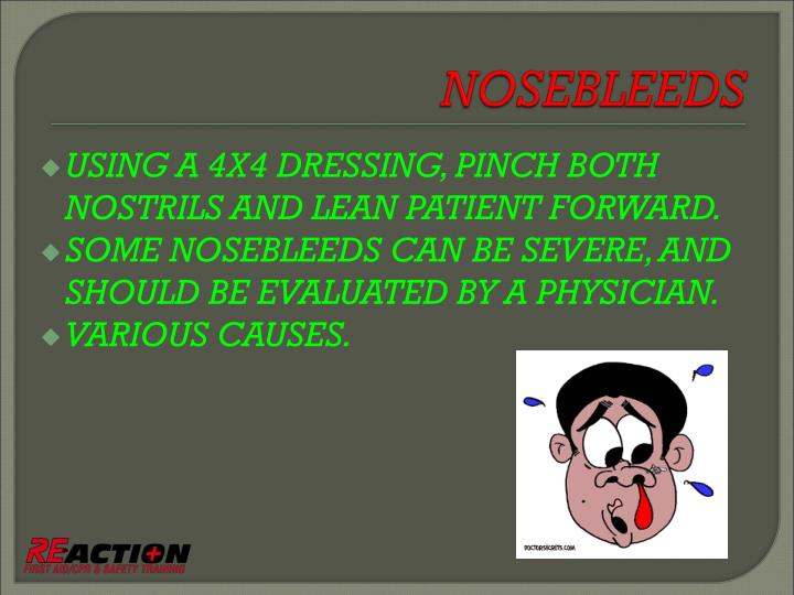 USING A 4X4 DRESSING, PINCH BOTH NOSTRILS AND LEAN PATIENT FORWARD.