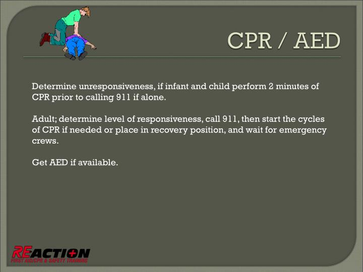 Determine unresponsiveness, if infant and child perform 2 minutes of CPR prior to calling 911 if alone.