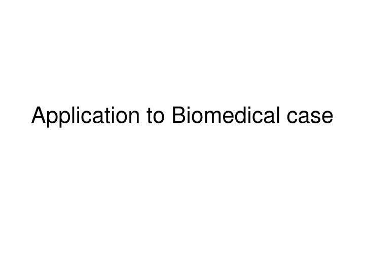 Application to Biomedical case