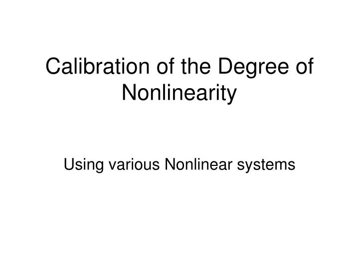 Calibration of the Degree of Nonlinearity