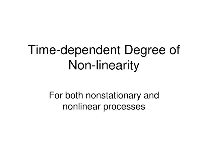 Time-dependent Degree of Non-linearity