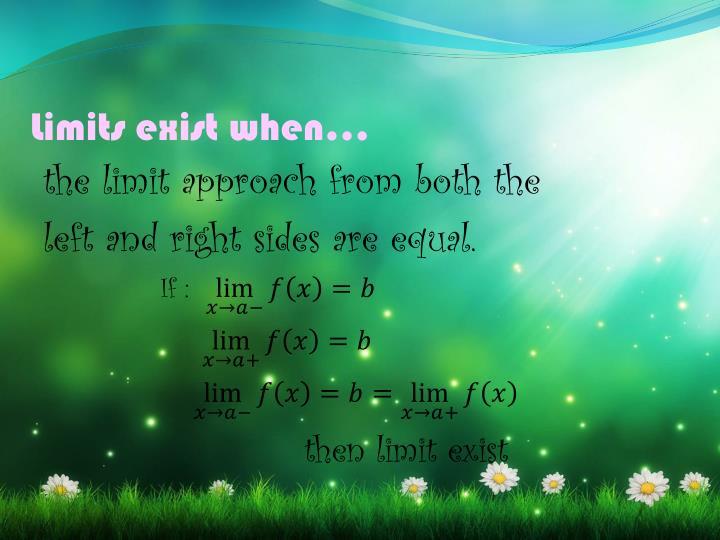 Limits exist when…