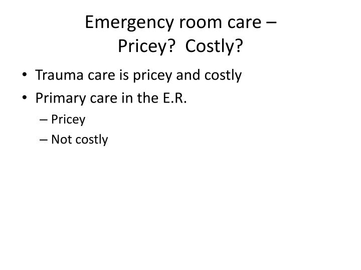 Emergency room care –