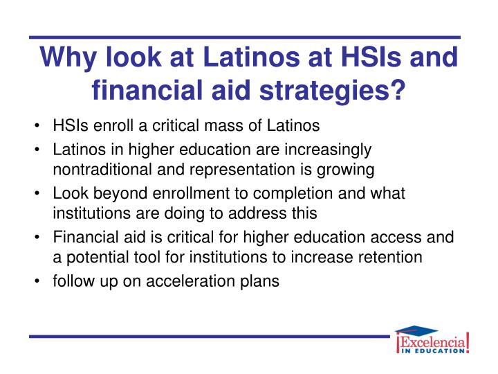 Why look at latinos at hsis and financial aid strategies
