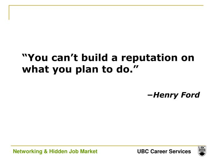 """You can't build a reputation on what you plan to do."""
