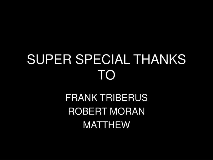 SUPER SPECIAL THANKS TO