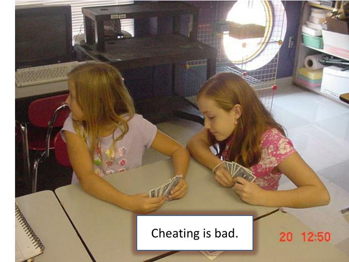 Cheating is bad.