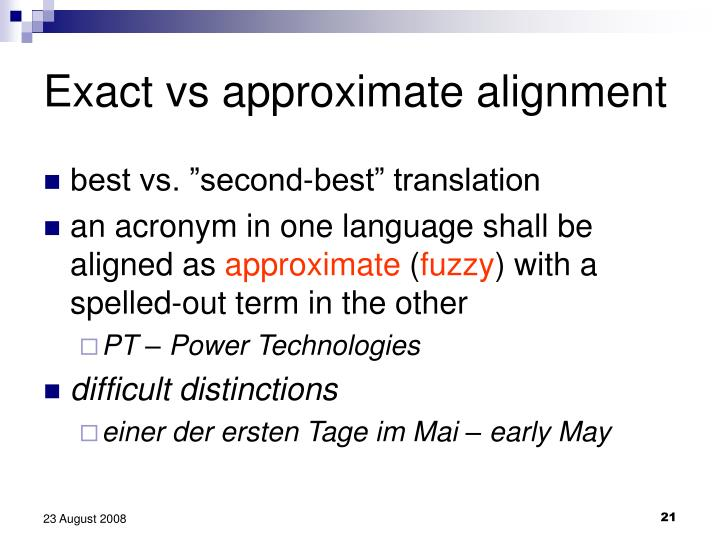 Exact vs approximate alignment