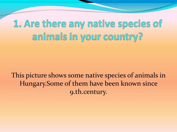 This picture shows some native species of animals in Hungary.Some of them have been known since 9.th...