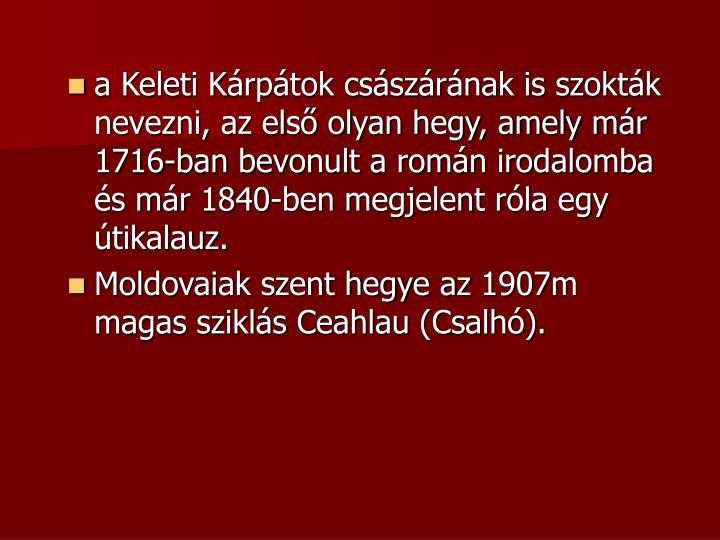 a Keleti Kárpátok császárának is szokták nevezni, az első olyan hegy, amely már 1716-ban bevonult a román irodalomba és már 1840-ben megjelent róla egy útikalauz.