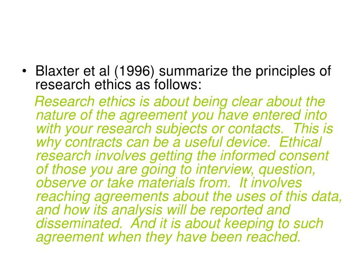 Blaxter et al (1996) summarize the principles of research ethics as follows: