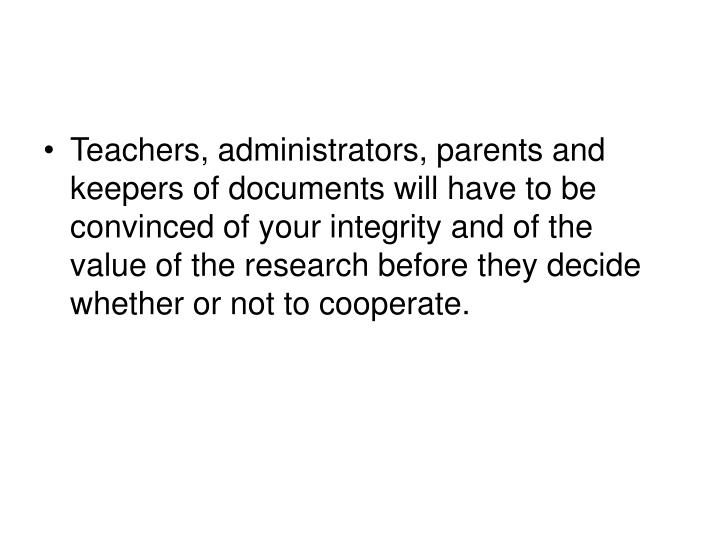 Teachers, administrators, parents and keepers of documents will have to be convinced of your integri...