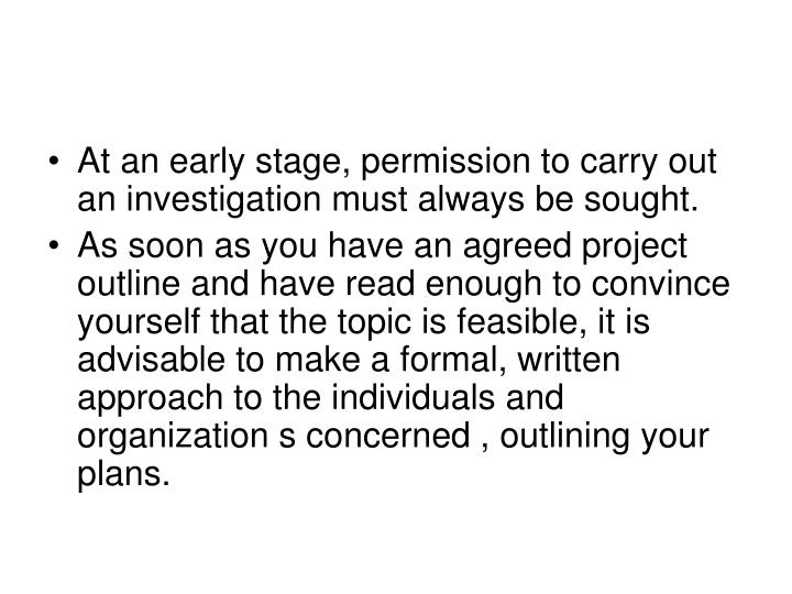 At an early stage, permission to carry out an investigation must always be sought.
