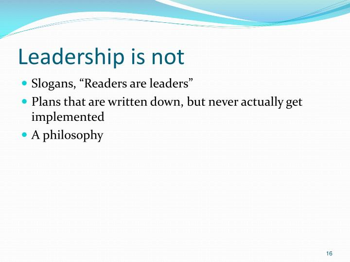 Leadership is not