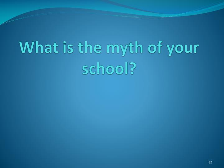 What is the myth of your school?