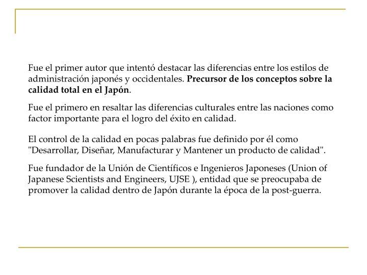 Fue el primer autor que intentó destacar las diferencias entre los estilos de administración japonés y occidentales.