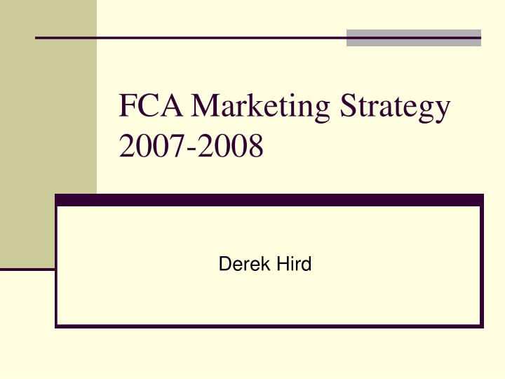 Fca marketing strategy 2007 2008