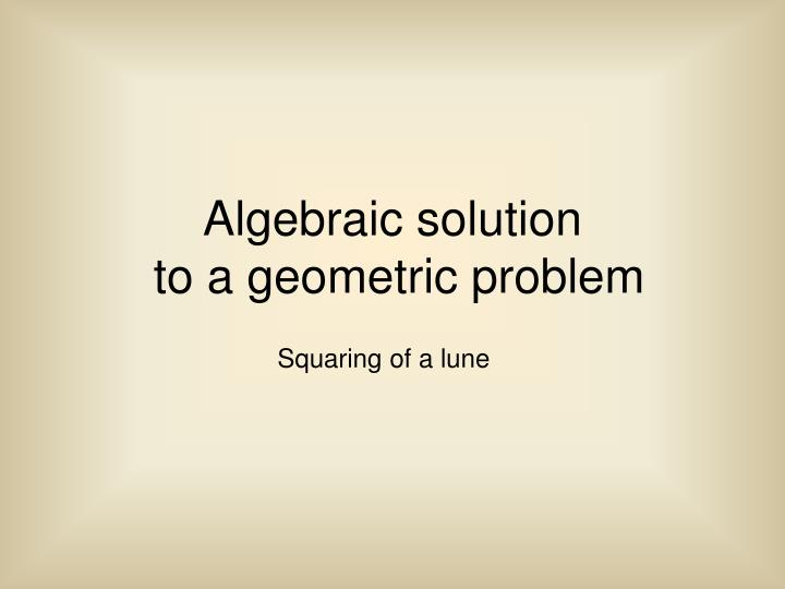 A lgebraic solution to a geometric problem