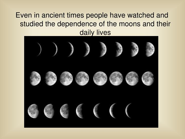 Even in ancient times people have watched and studied the dependence of the moons and their daily li...