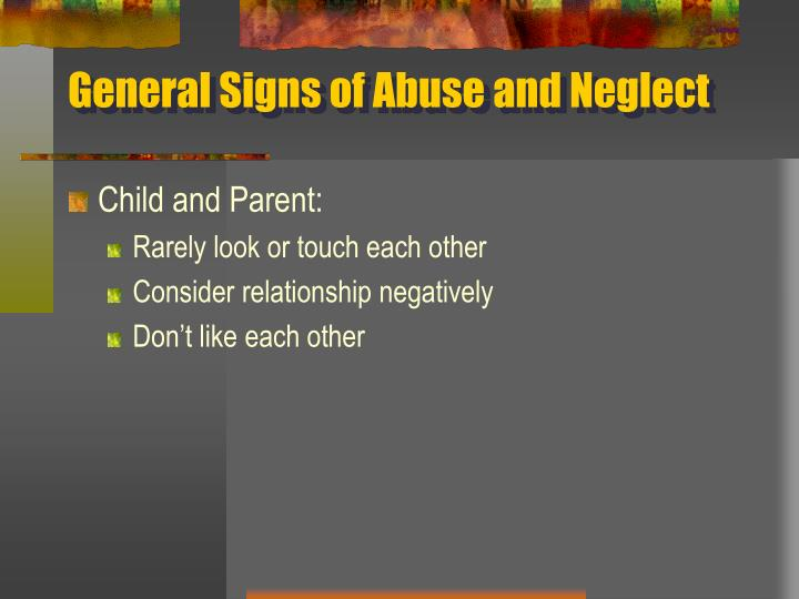 General Signs of Abuse and Neglect