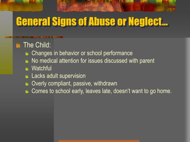 General Signs of Abuse or Neglect…