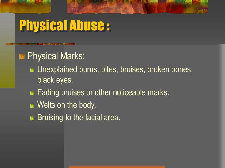 Physical Abuse :
