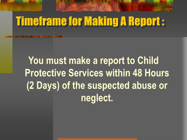 Timeframe for Making A Report :