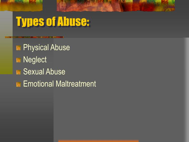Types of Abuse: