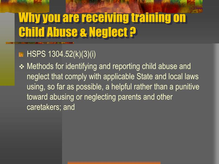 Why you are receiving training on Child Abuse & Neglect ?