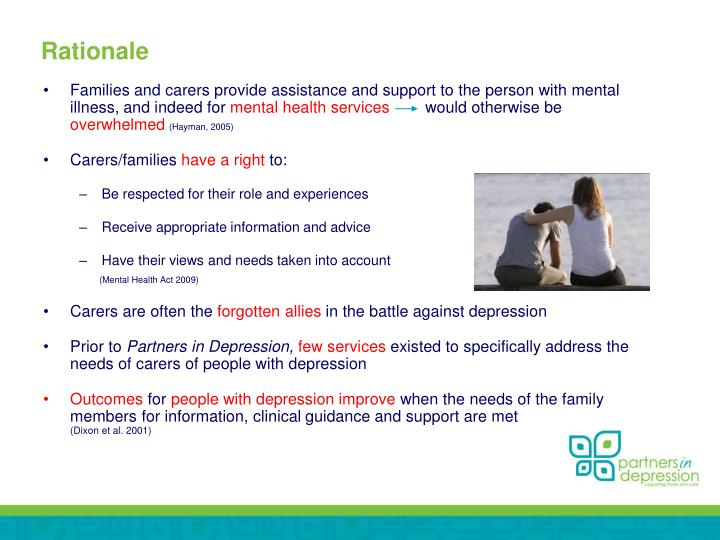 Families and carers provide assistance and support to the person with mental illness, and indeed for