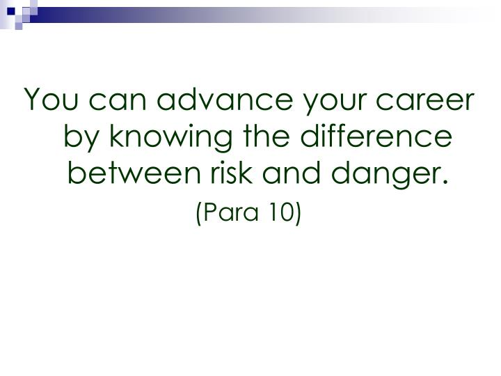 You can advance your career by knowing the difference between risk and danger.