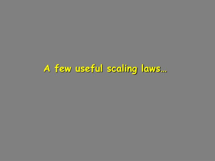 A few useful scaling laws…