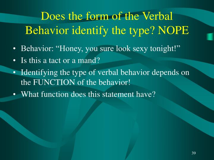 Does the form of the Verbal Behavior identify the type? NOPE