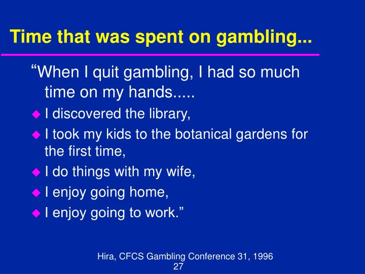 Time that was spent on gambling...