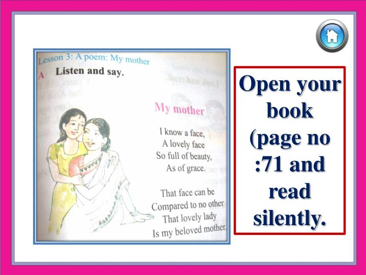 Open your book (page no :71 and read silently.