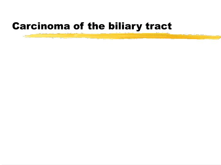 Carcinoma of the biliary tract