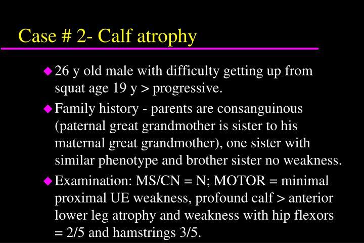 Case # 2- Calf atrophy