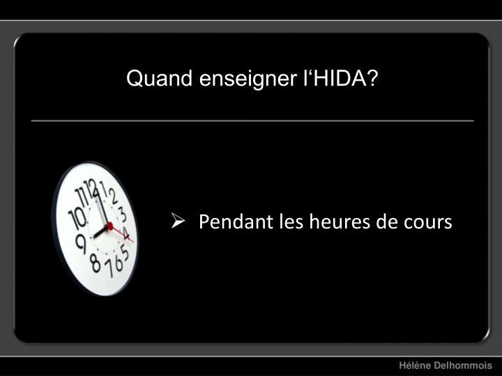 Quand enseigner l'HIDA?
