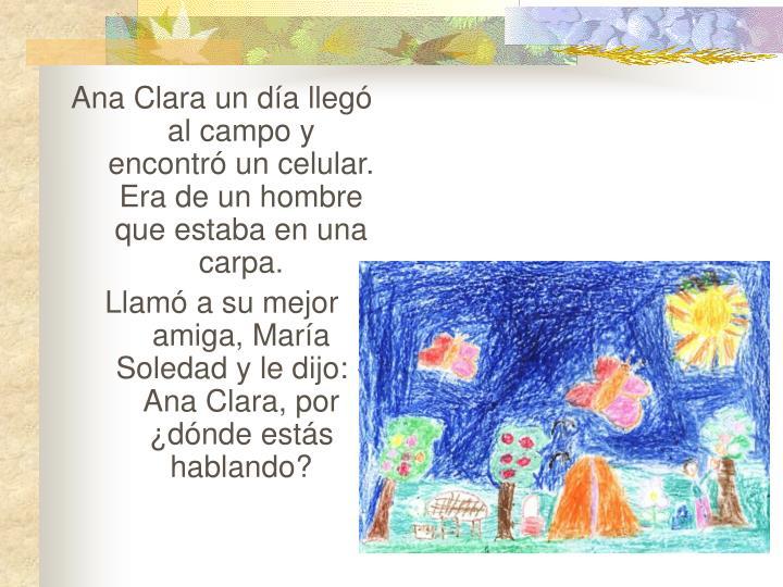 Ana Clara un día llegó al campo y encontró un celular. Era de un hombre que estaba en una carpa.