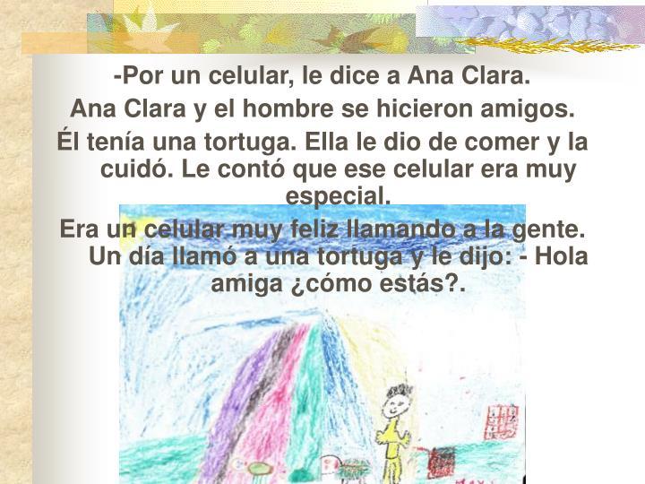-Por un celular, le dice a Ana Clara.