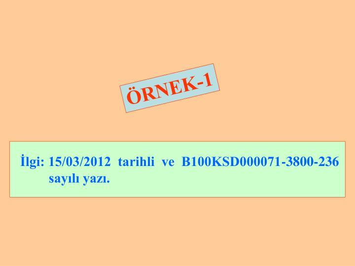 İlgi: 15/03/2012  tarihli  ve  B100KSD000071-3800-236 sayılı yazı.