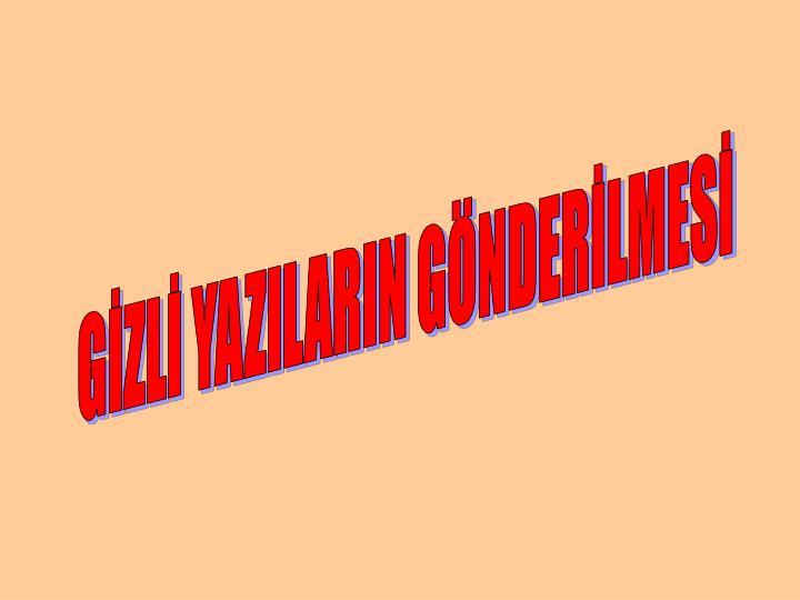 GİZLİ YAZILARIN GÖNDERİLMESİ
