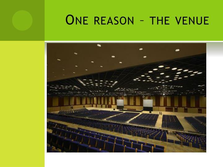 One reason – the venue