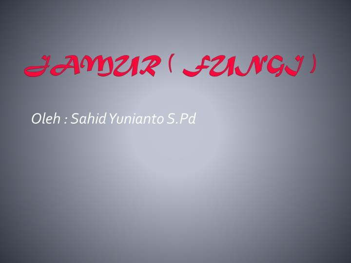 Oleh : Sahid Yunianto S.Pd