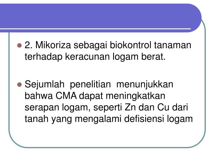 2. Mikoriza sebagai biokontrol tanaman terhadap keracunan logam berat.