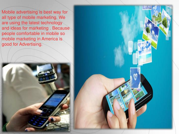 Mobile advertising is best way for all type of mobile marketing. We are using the latest technolog...