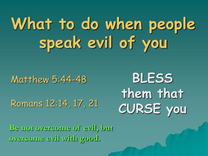 What to do when people speak evil of you