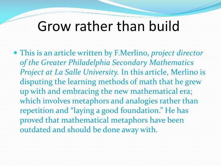 Grow rather than build