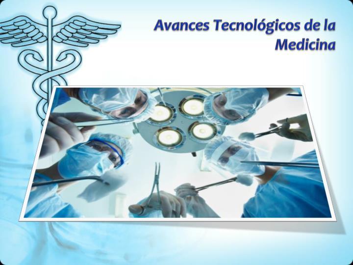 Avances Tecnológicos de la Medicina