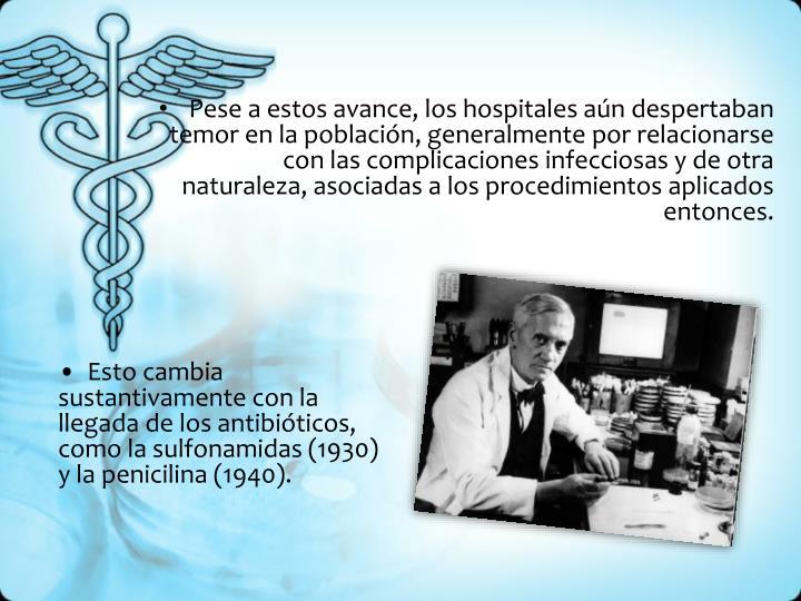 Pese a estos avance, los hospitales aún despertaban temor en la población, generalmente por relacionarse con las complicaciones infecciosas y de otra naturaleza, asociadas a los procedimientos aplicados entonces.